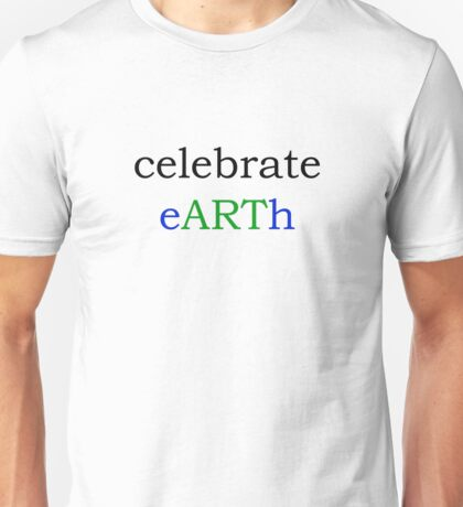 celebrate eARTh Unisex T-Shirt