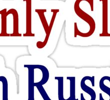 I Only Sleep With Russians  Sticker