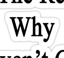 Whales Are The Reason Why I Haven't Gone Crazy Yet Sticker