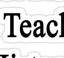 Not Now I'm Teaching History  Sticker