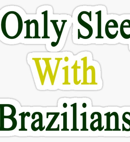 I Only Sleep With Brazilians  Sticker