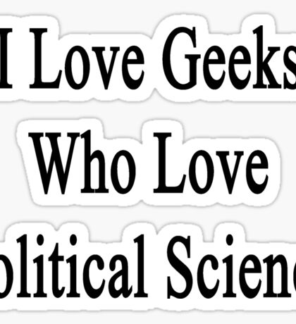 I Love Geeks Who Love Political Science  Sticker