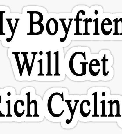 My Boyfriend Will Get Rich Cycling Sticker