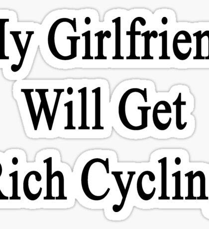 My Girlfriend Will Get Rich Cycling Sticker