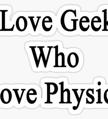I Love Geeks Who Love Physics  Sticker
