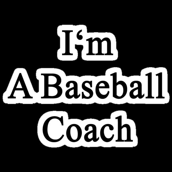I'm A Baseball Coach  by supernova23