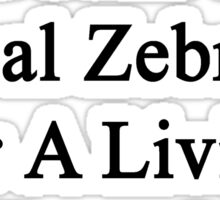 My Daughter Doesn't Heal Zebras For A Living She Does It For Fun  Sticker