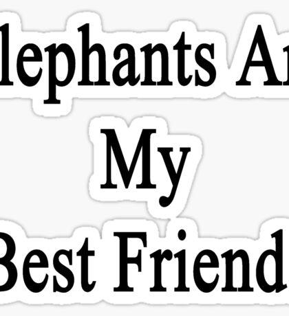 Elephants Are My Best Friends  Sticker