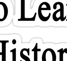 You're Here To Learn History Not To Text  Sticker