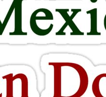 A Mexican Can Do It Sticker