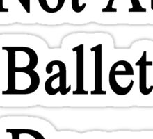 If It's Not About Ballet It Doesn't Matter  Sticker