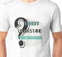 He doesn't understand Unisex T-Shirt