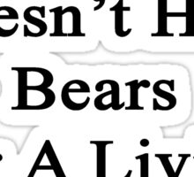 My Daughter Doesn't Heal Bears For A Living She Does It For Fun  Sticker