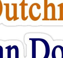A Dutchman Can Do It Sticker