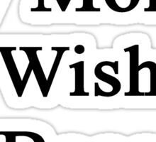 I Support My Mom's Wish To Become A Writer  Sticker