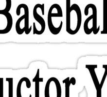 I'm The Best Baseball Instructor You'll Ever Meet  Sticker