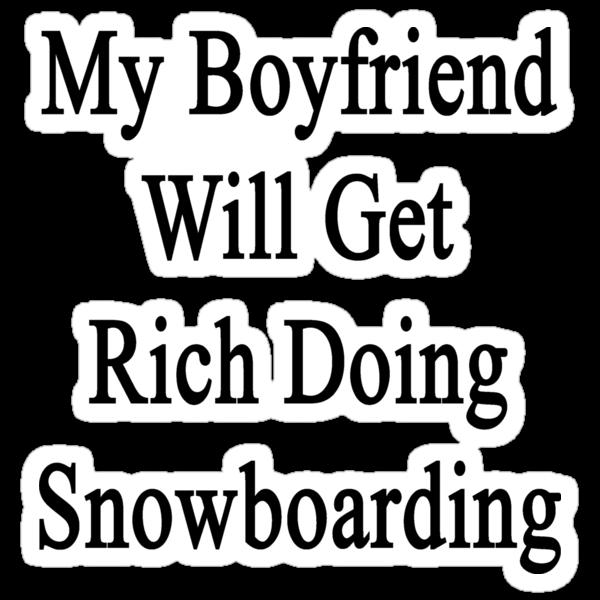 My Boyfriend Will Get Rich Doing Snowboarding  by supernova23