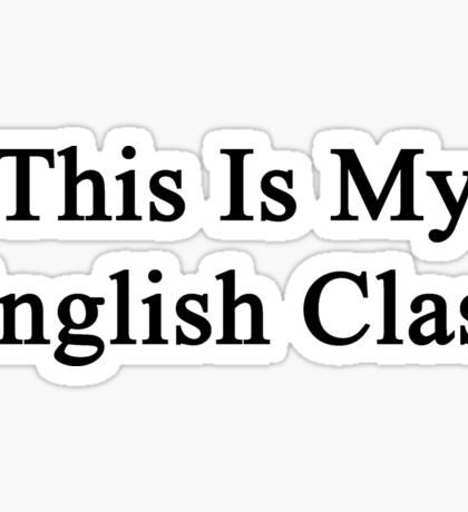 This Is My English Class  Sticker
