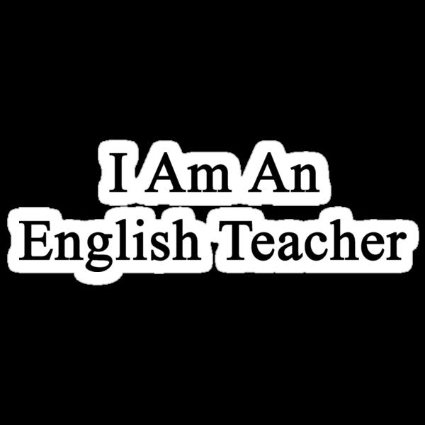 I Am An English Teacher by supernova23
