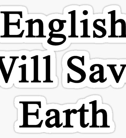 English Will Save Earth Sticker