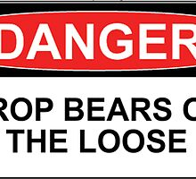 Danger: Drop Bears on the Loose! by Bundjum