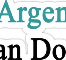 An Argentine Can Do It Sticker
