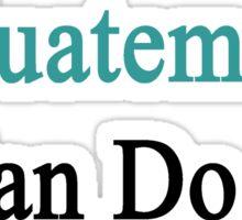 A Guatemalan Can Do It Sticker