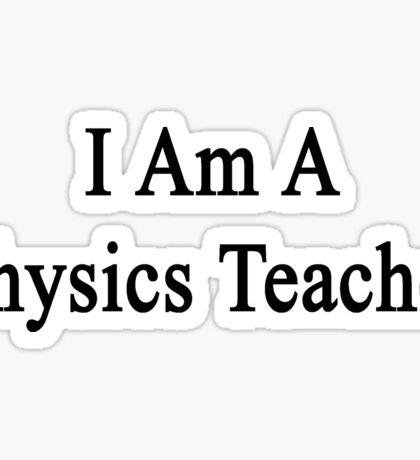I Am A Physics Teacher  Sticker
