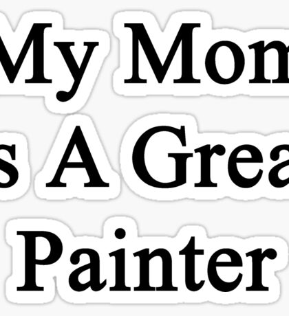 My Mom Is A Great Painter  Sticker