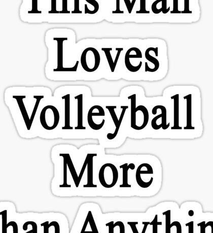This Man Loves Volleyball More Than Anything  Sticker