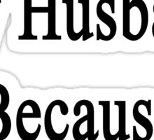 I Love My Husband Because He Loves Pigs  Sticker