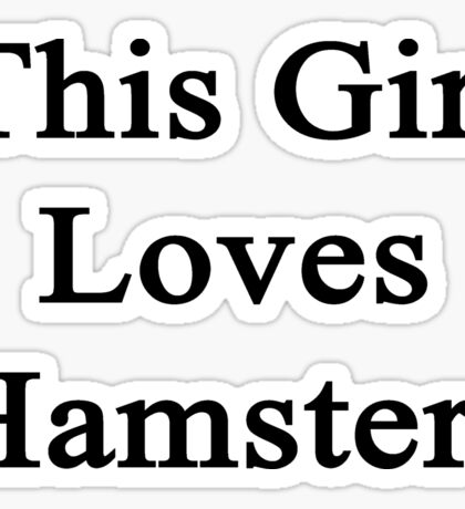 This Girl Loves Hamsters  Sticker