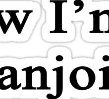 Now I'm A Banjoist  Sticker