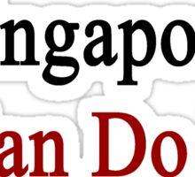 A Singaporean Can Do It  Sticker