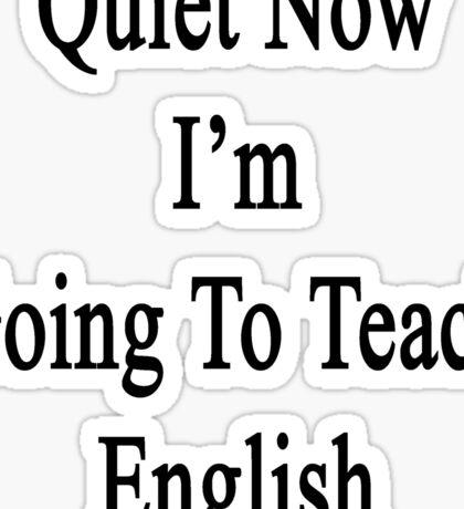Quiet Now I'm Going To Teach English  Sticker