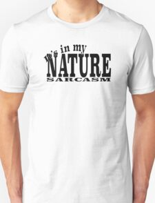 It's in my NATURE SARCASM Unisex T-Shirt