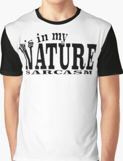It's in my NATURE SARCASM Graphic T-Shirt
