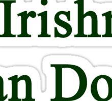 An Irishman Can Do It  Sticker