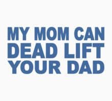 My Mom Can Dead Lift Your Dad Kids Tee