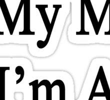 Thanks To My Mom I'm A Journalist  Sticker