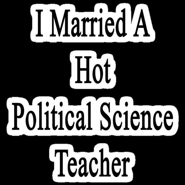 I Married A Hot Political Science Teacher  by supernova23