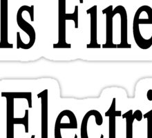 Everything Is Fine The Electrician Is Here Sticker