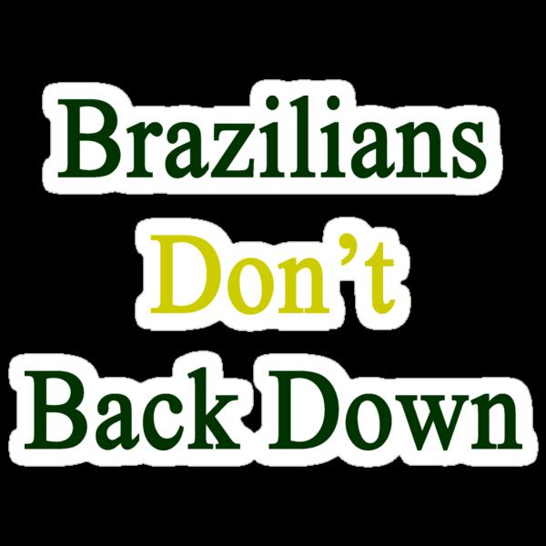 Brazilians Don't Back Down  by supernova23
