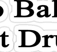 Do Ballet Not Drugs  Sticker