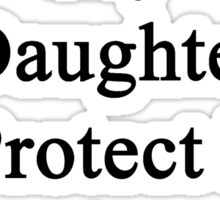 I Will Teach My Daughter To Protect Pigs As Much As I Do  Sticker