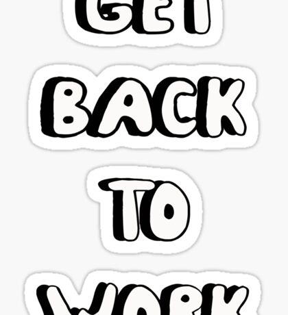 Get back to work Sticker