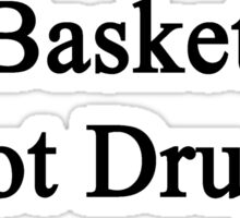 Do Basketball Not Drugs  Sticker