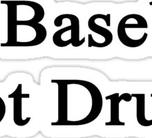 Do Baseball Not Drugs  Sticker