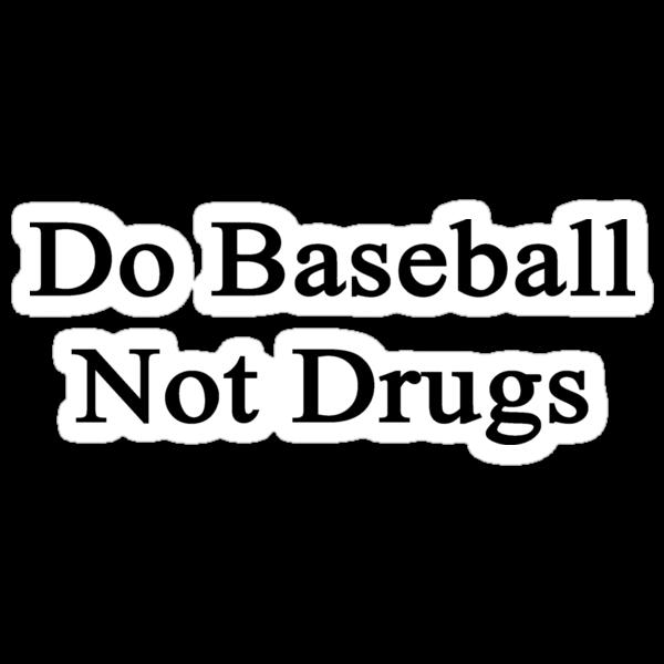 Do Baseball Not Drugs  by supernova23