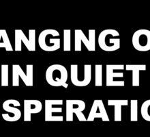Hanging on in quiet desperation 03` Sticker
